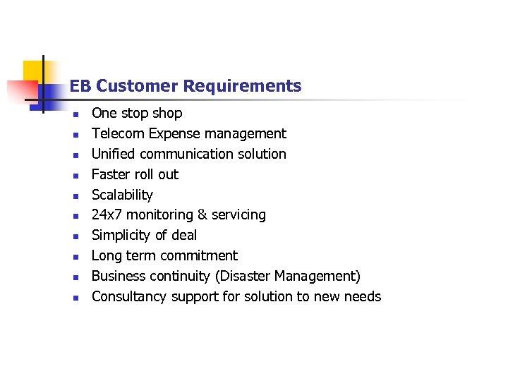 EB Customer Requirements n n n n n One stop shop Telecom Expense management
