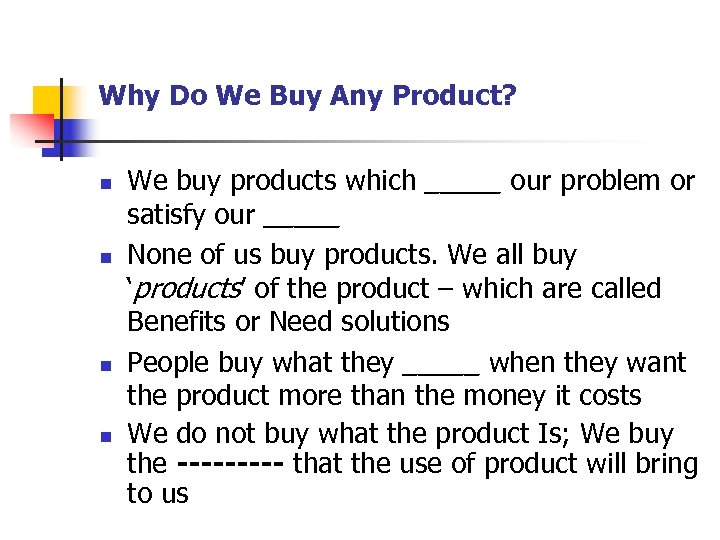 Why Do We Buy Any Product? n n We buy products which _____ our