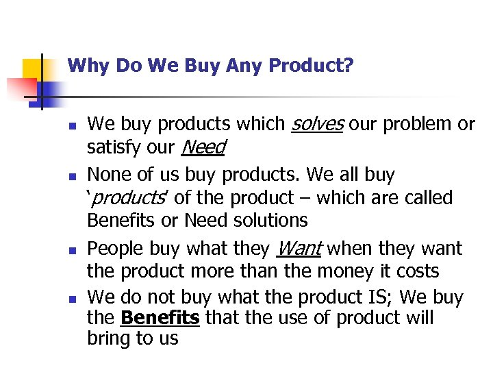 Why Do We Buy Any Product? n n We buy products which solves our