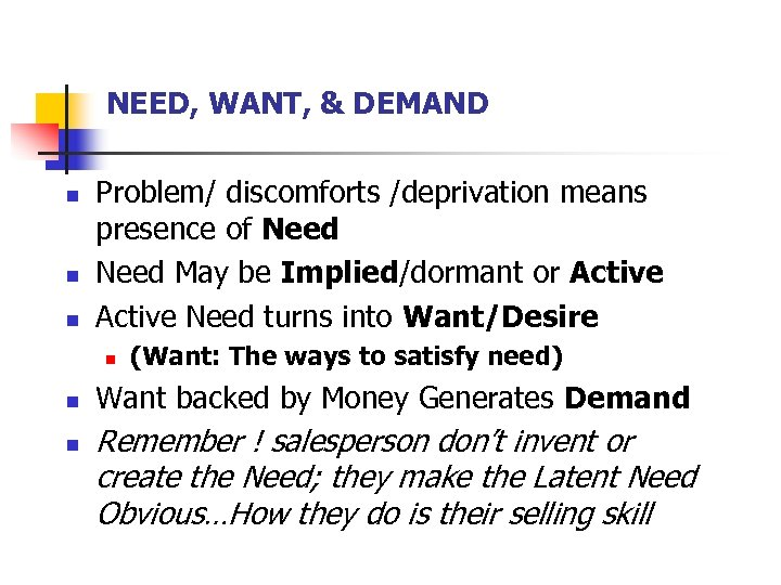 NEED, WANT, & DEMAND n n n Problem/ discomforts /deprivation means presence of Need