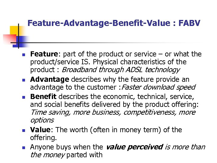 Feature-Advantage-Benefit-Value : FABV n n n Feature: part of the product or service –
