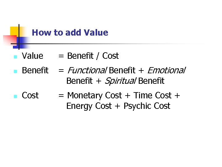 How to add Value n Value = Benefit / Cost n Benefit = Functional