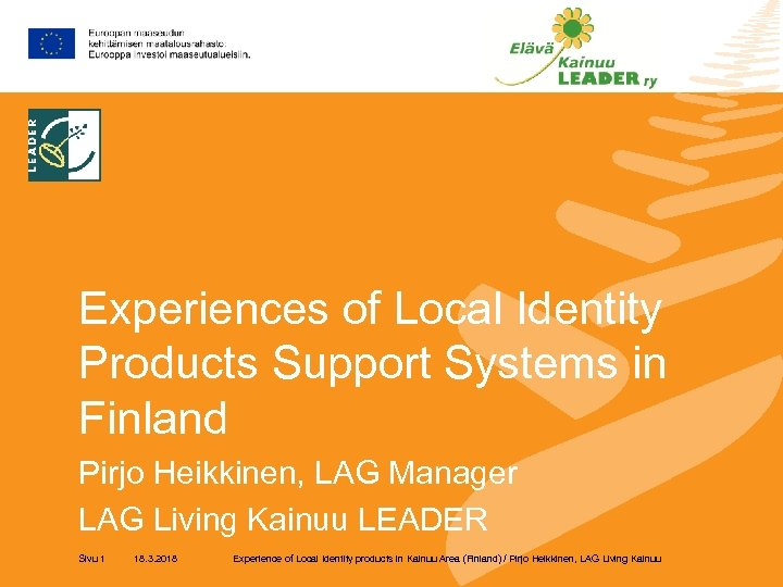 Experiences of Local Identity Products Support Systems in Finland Pirjo Heikkinen, LAG Manager LAG