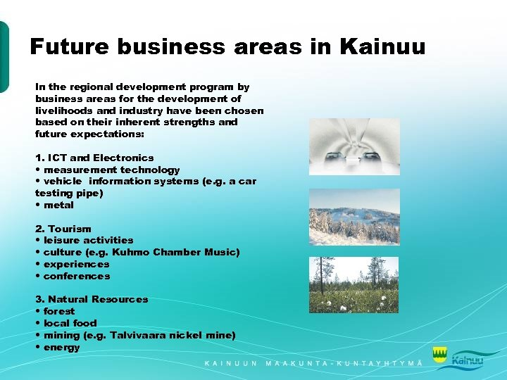 Future business areas in Kainuu In the regional development program by business areas for