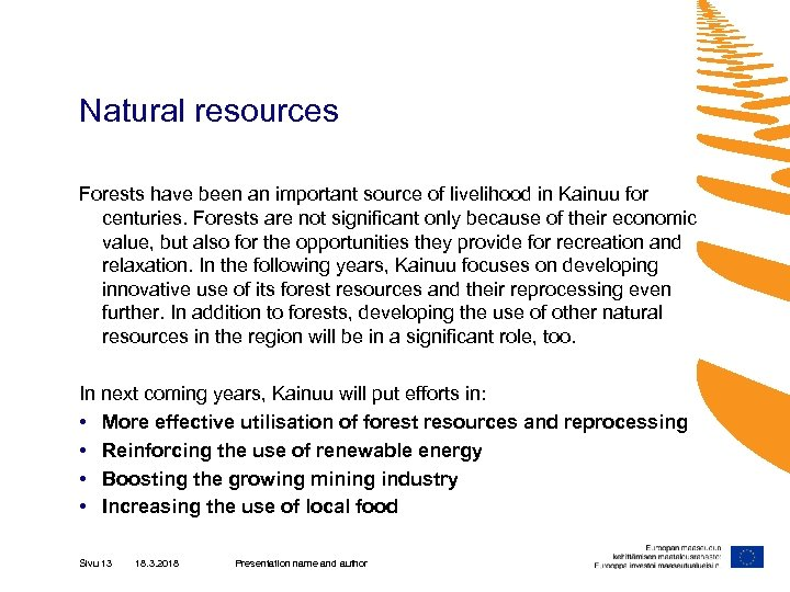 Natural resources Forests have been an important source of livelihood in Kainuu for centuries.