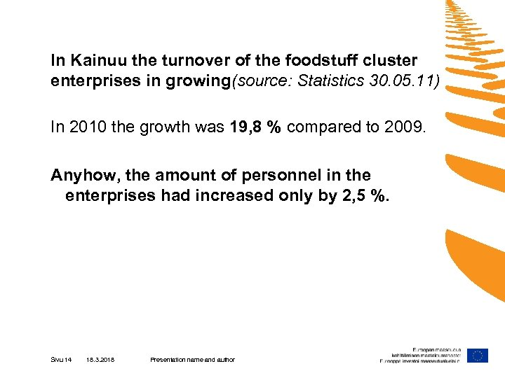 In Kainuu the turnover of the foodstuff cluster enterprises in growing(source: Statistics 30. 05.