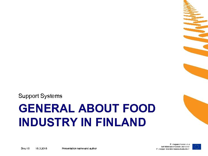 Support Systems GENERAL ABOUT FOOD INDUSTRY IN FINLAND Sivu 15 18. 3. 2018 Presentation