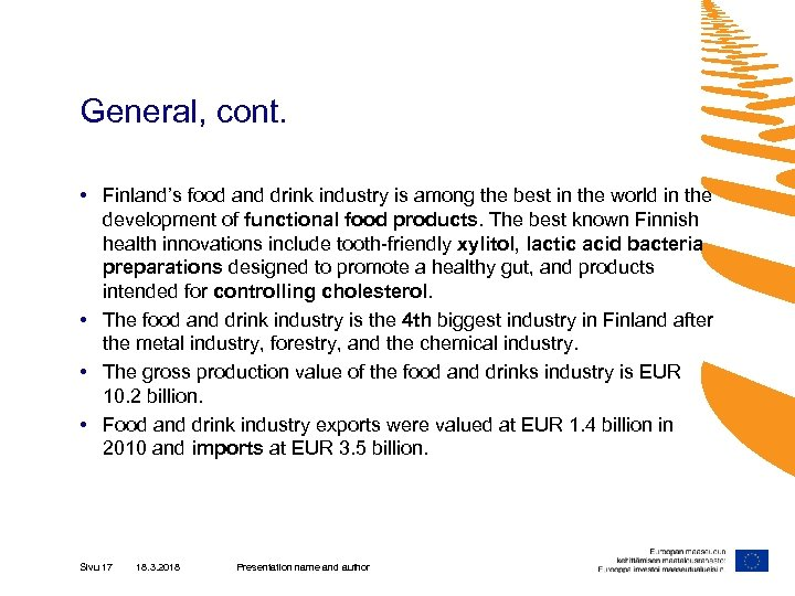 General, cont. • Finland's food and drink industry is among the best in the