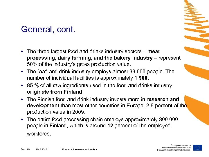General, cont. • The three largest food and drinks industry sectors – meat processing,