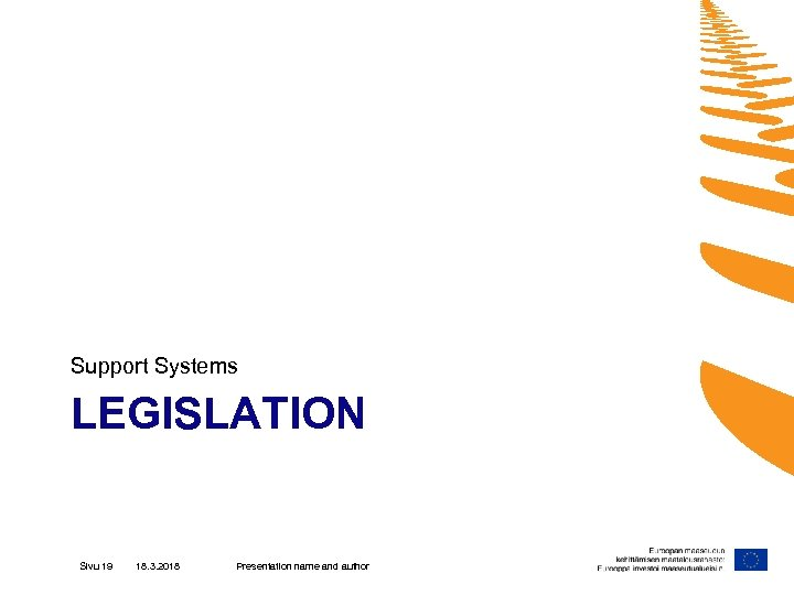 Support Systems LEGISLATION Sivu 19 18. 3. 2018 Presentation name and author