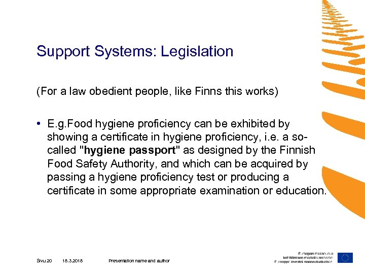 Support Systems: Legislation (For a law obedient people, like Finns this works) • E.