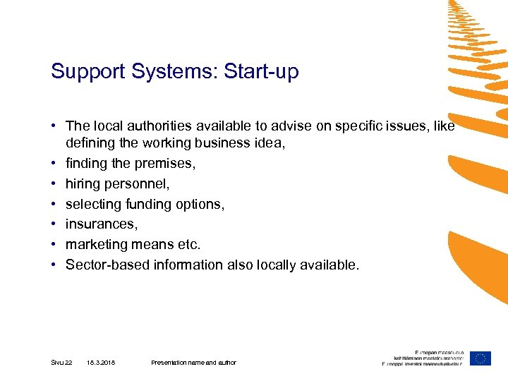 Support Systems: Start-up • The local authorities available to advise on specific issues, like