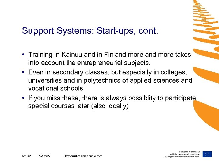Support Systems: Start-ups, cont. • Training in Kainuu and in Finland more takes into