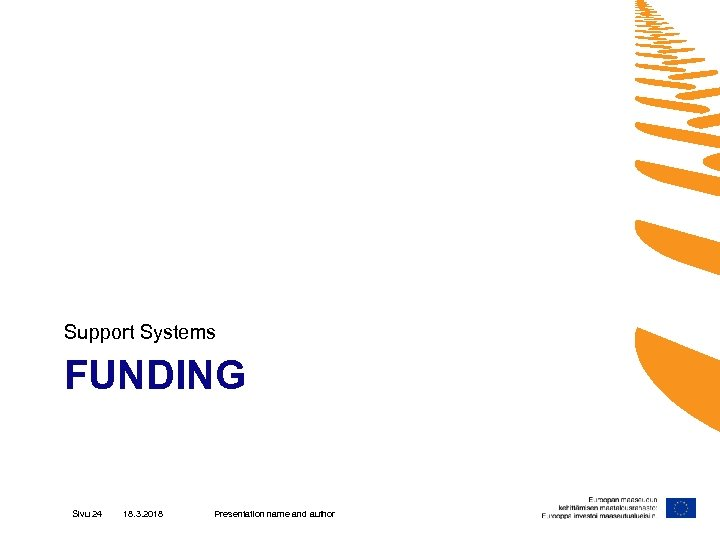 Support Systems FUNDING Sivu 24 18. 3. 2018 Presentation name and author
