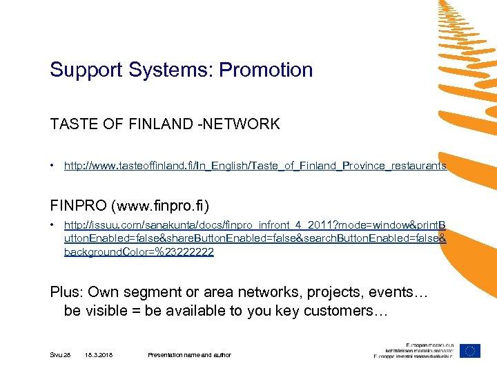 Support Systems: Promotion TASTE OF FINLAND -NETWORK • http: //www. tasteoffinland. fi/In_English/Taste_of_Finland_Province_restaurants FINPRO (www.