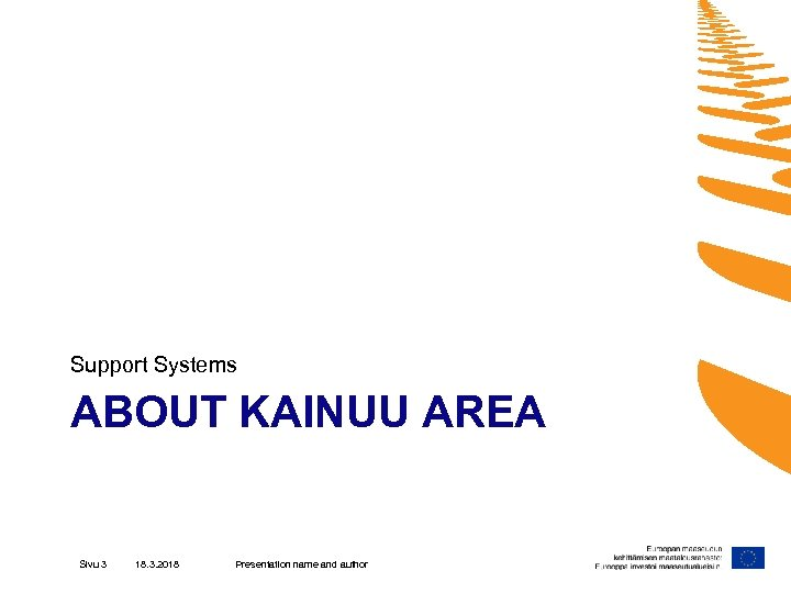 Support Systems ABOUT KAINUU AREA Sivu 3 18. 3. 2018 Presentation name and author