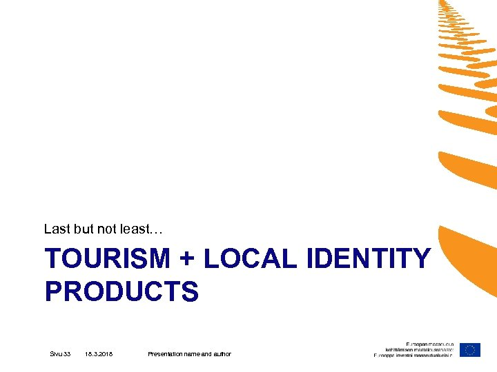 Last but not least… TOURISM + LOCAL IDENTITY PRODUCTS Sivu 33 18. 3. 2018