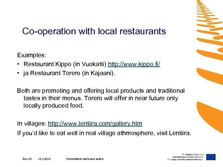 Co-operation with local restaurants Examples: • Restaurant Kippo (in Vuokatti) http: //www. kippo. fi/