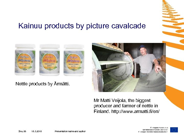 Kainuu products by picture cavalcade Nettle products by Ärmätti. Mr Matti Veijola, the biggest