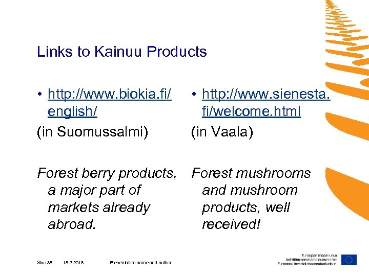 Links to Kainuu Products • http: //www. biokia. fi/ english/ (in Suomussalmi) • http: