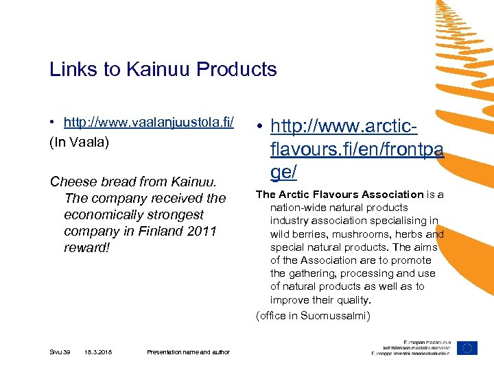 Links to Kainuu Products • http: //www. vaalanjuustola. fi/ (In Vaala) Cheese bread from
