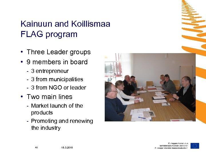 Kainuun and Koillismaa FLAG program • Three Leader groups • 9 members in board