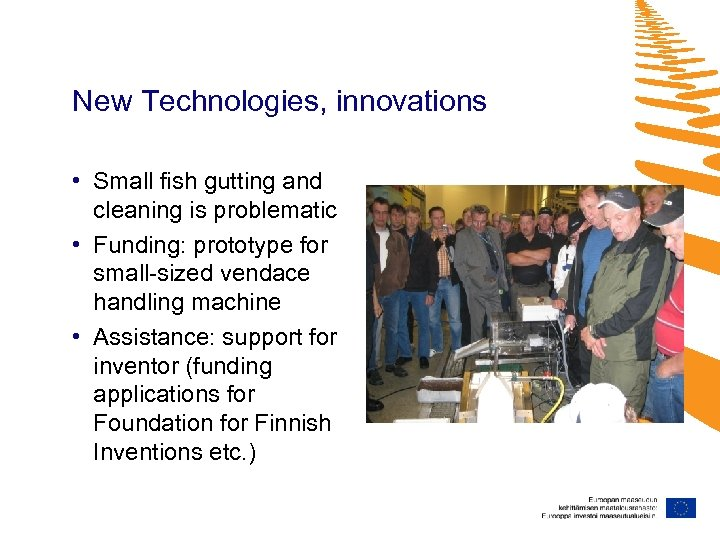 New Technologies, innovations • Small fish gutting and cleaning is problematic • Funding: prototype
