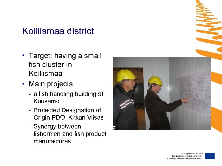 Koillismaa district • Target: having a small fish cluster in Koillismaa • Main projects: