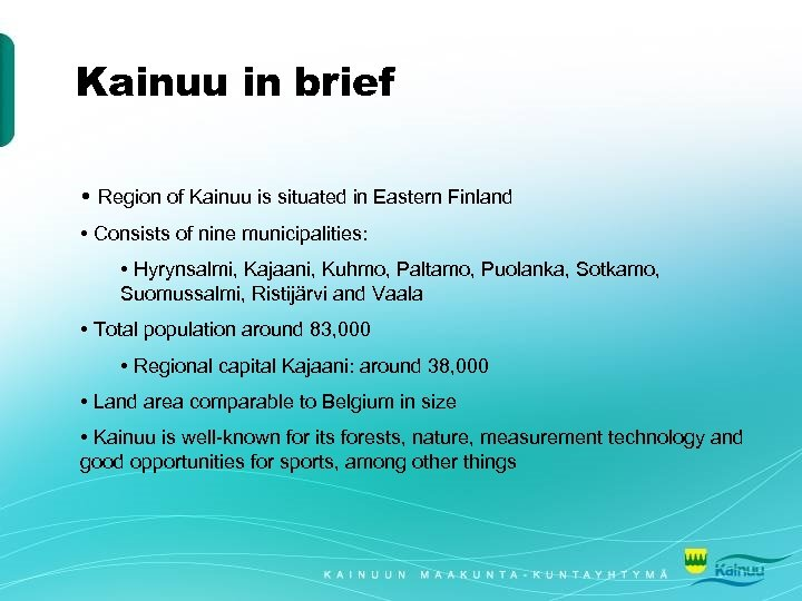 Kainuu in brief • Region of Kainuu is situated in Eastern Finland • Consists