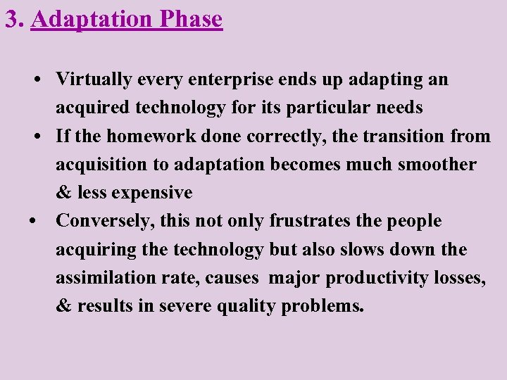 3. Adaptation Phase • Virtually every enterprise ends up adapting an acquired technology for