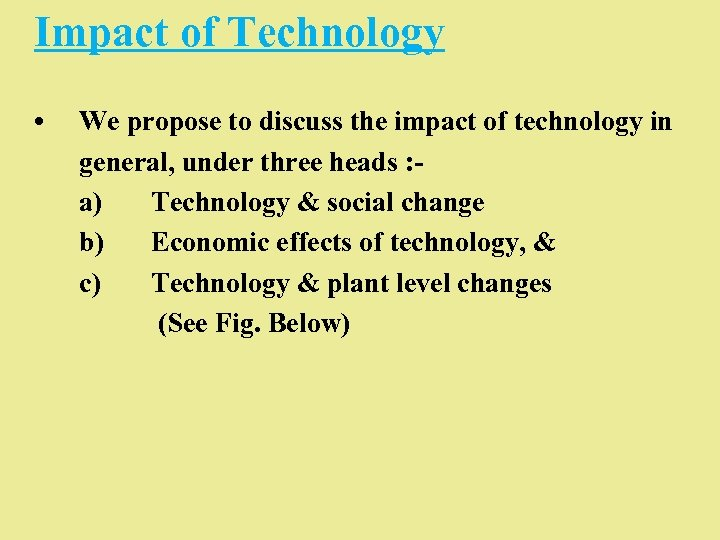 Impact of Technology • We propose to discuss the impact of technology in general,