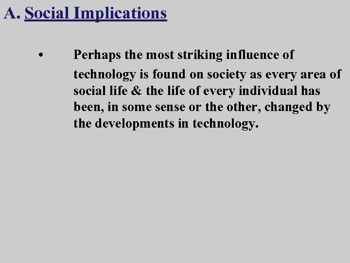 A. Social Implications • Perhaps the most striking influence of technology is found on