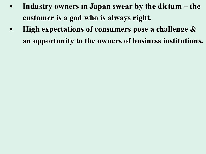 • • Industry owners in Japan swear by the dictum – the customer