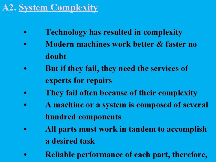 A 2. System Complexity • • Technology has resulted in complexity Modern machines work