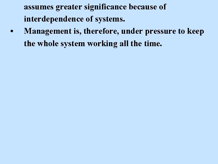 • assumes greater significance because of interdependence of systems. Management is, therefore, under