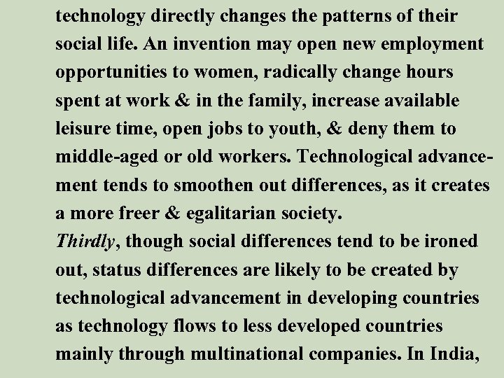 technology directly changes the patterns of their social life. An invention may open new