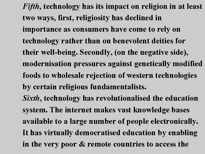 Fifth, technology has its impact on religion in at least two ways, first, religiosity