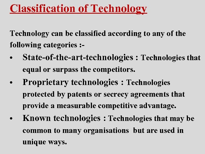 Classification of Technology can be classified according to any of the following categories :