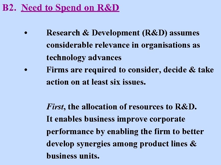 B 2. Need to Spend on R&D • • Research & Development (R&D) assumes