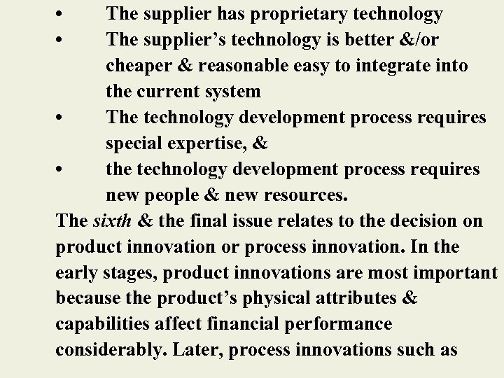 • • The supplier has proprietary technology The supplier's technology is better &/or