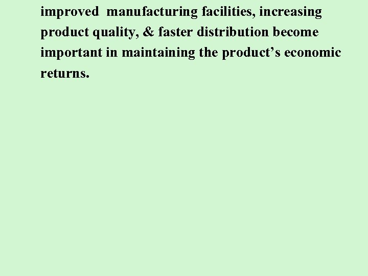 improved manufacturing facilities, increasing product quality, & faster distribution become important in maintaining the