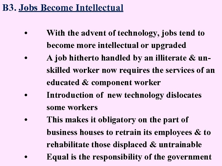 B 3. Jobs Become Intellectual • • • With the advent of technology, jobs