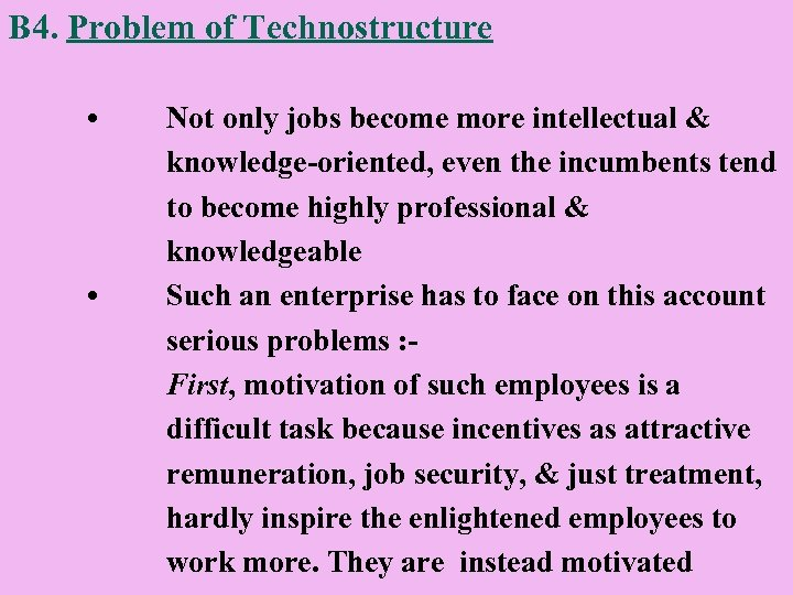 B 4. Problem of Technostructure • • Not only jobs become more intellectual &