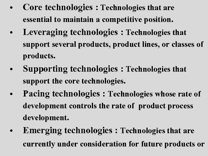 • Core technologies : Technologies that are essential to maintain a competitive position.