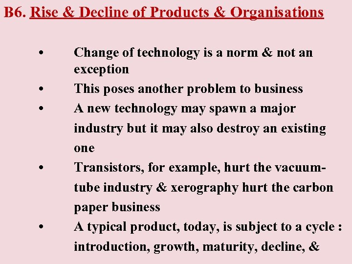 B 6. Rise & Decline of Products & Organisations • • • Change of