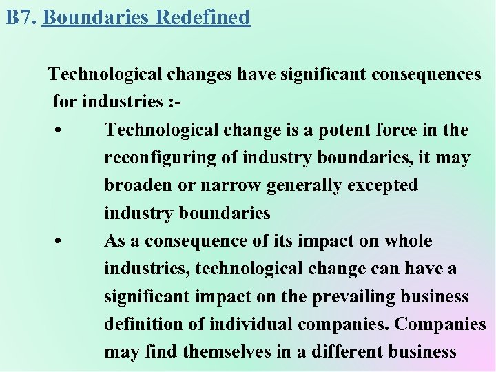 B 7. Boundaries Redefined Technological changes have significant consequences for industries : • Technological