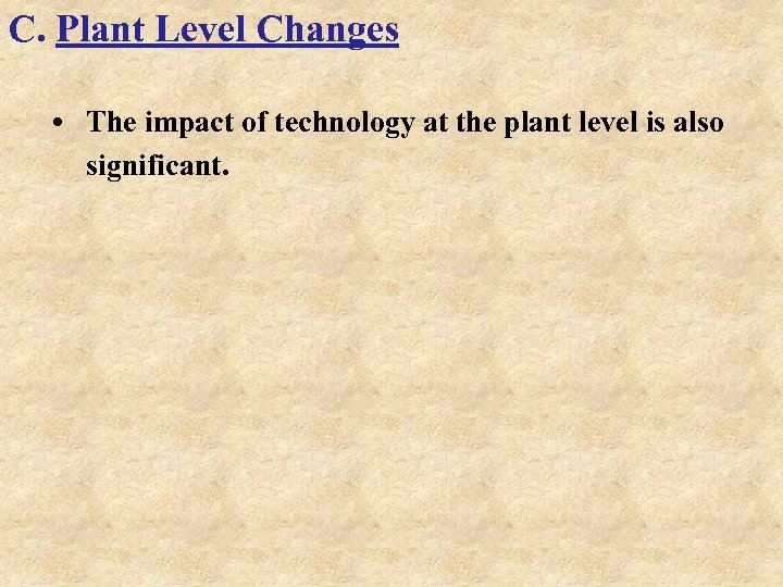 C. Plant Level Changes • The impact of technology at the plant level is