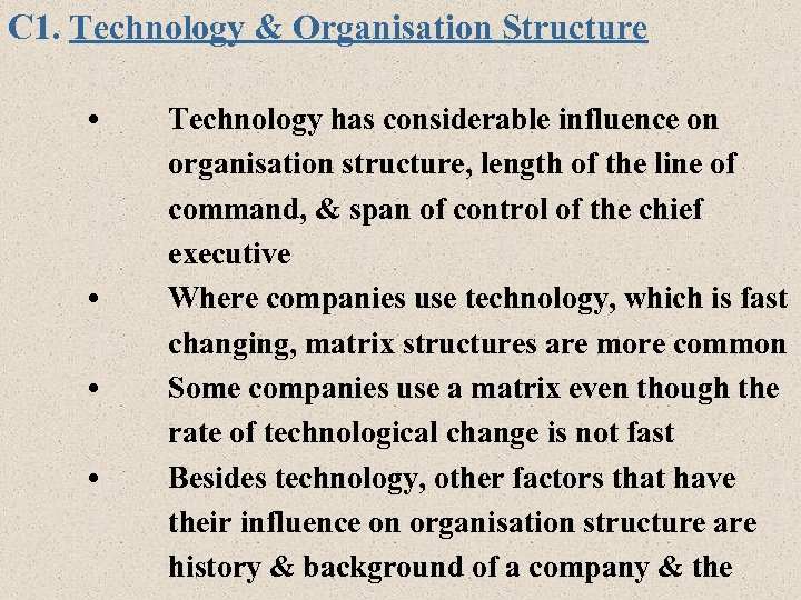C 1. Technology & Organisation Structure • • Technology has considerable influence on organisation
