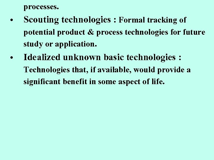 processes. • Scouting technologies : Formal tracking of potential product & process technologies for