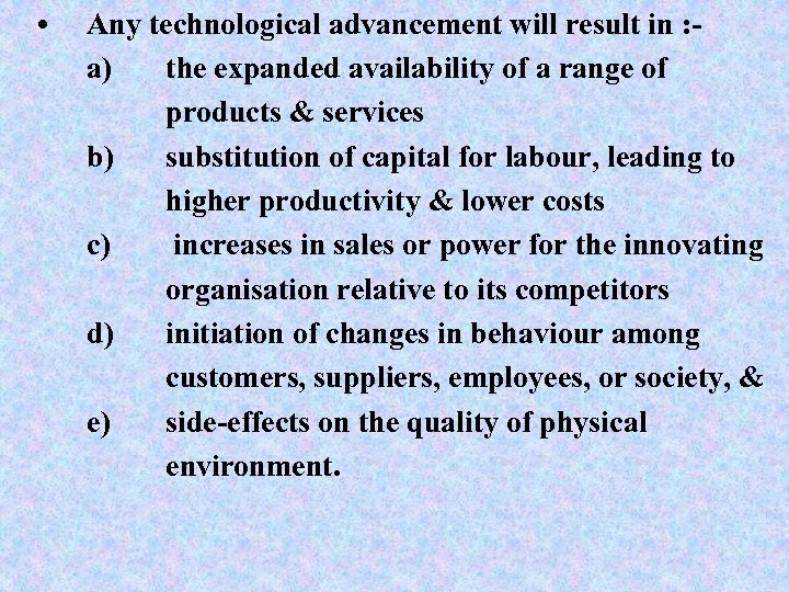 • Any technological advancement will result in : a) the expanded availability of